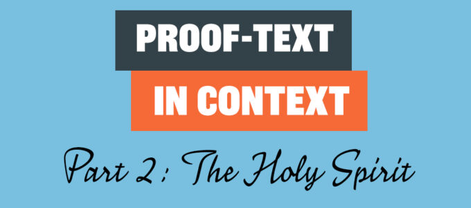 Proof-Texts in Context, Part 2: The Holy Spirit