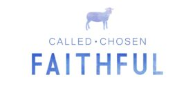 Called, Chosen, Faithful—Part 1: The Call of God