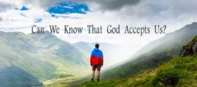 Can We Know That God Accepts Us?