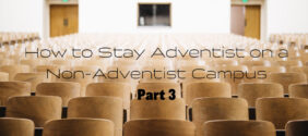 How to Stay Adventist on a Non-Adventist Campus Part 3