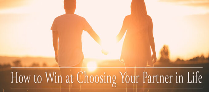 How to Win at Choosing Your Partner in Life