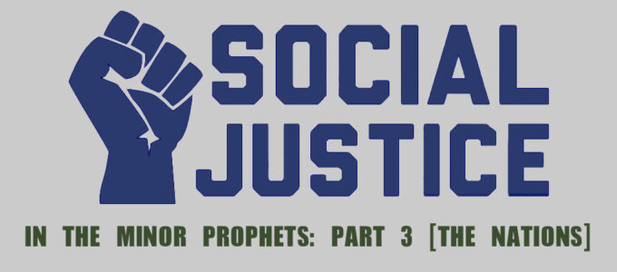 Social Justice in the Minor Prophets, Part 3: The Nations