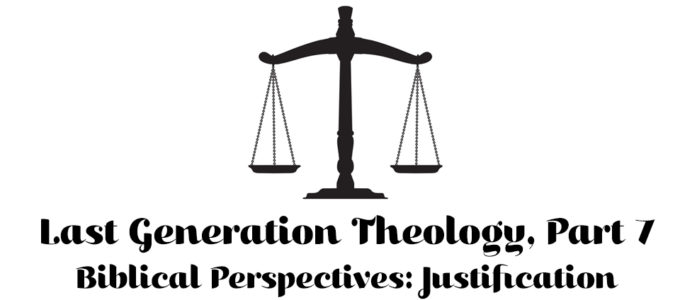 Last Generation Theology, Part 7: Biblical Perspectives: Justification