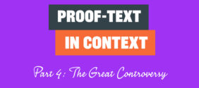 Proof-text in Context, Part 4: The Great Controversy