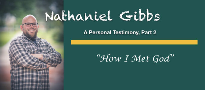 "Nathaniel Gibbs: A Personal Testimony, Part 2 ""How I Met God"""