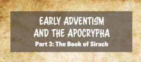 Early Adventism and the Apocrypha, Part 3: The Book of Sirach