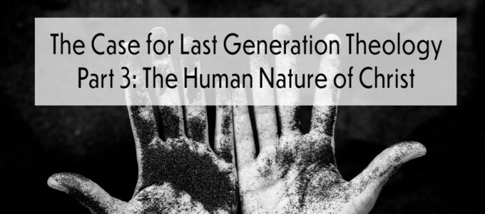 The Case for Last Generation Theology, Part 3: The Human Nature of Christ