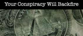 Your Conspiracy will Backfire