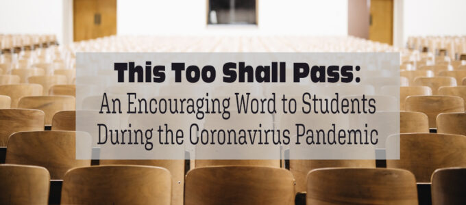 This Too Shall Pass: An Encouraging Word to Students During the Coronavirus Pandemic