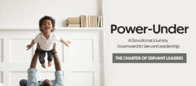 Power-Under, Part 6: The Charter of Servant Leaders